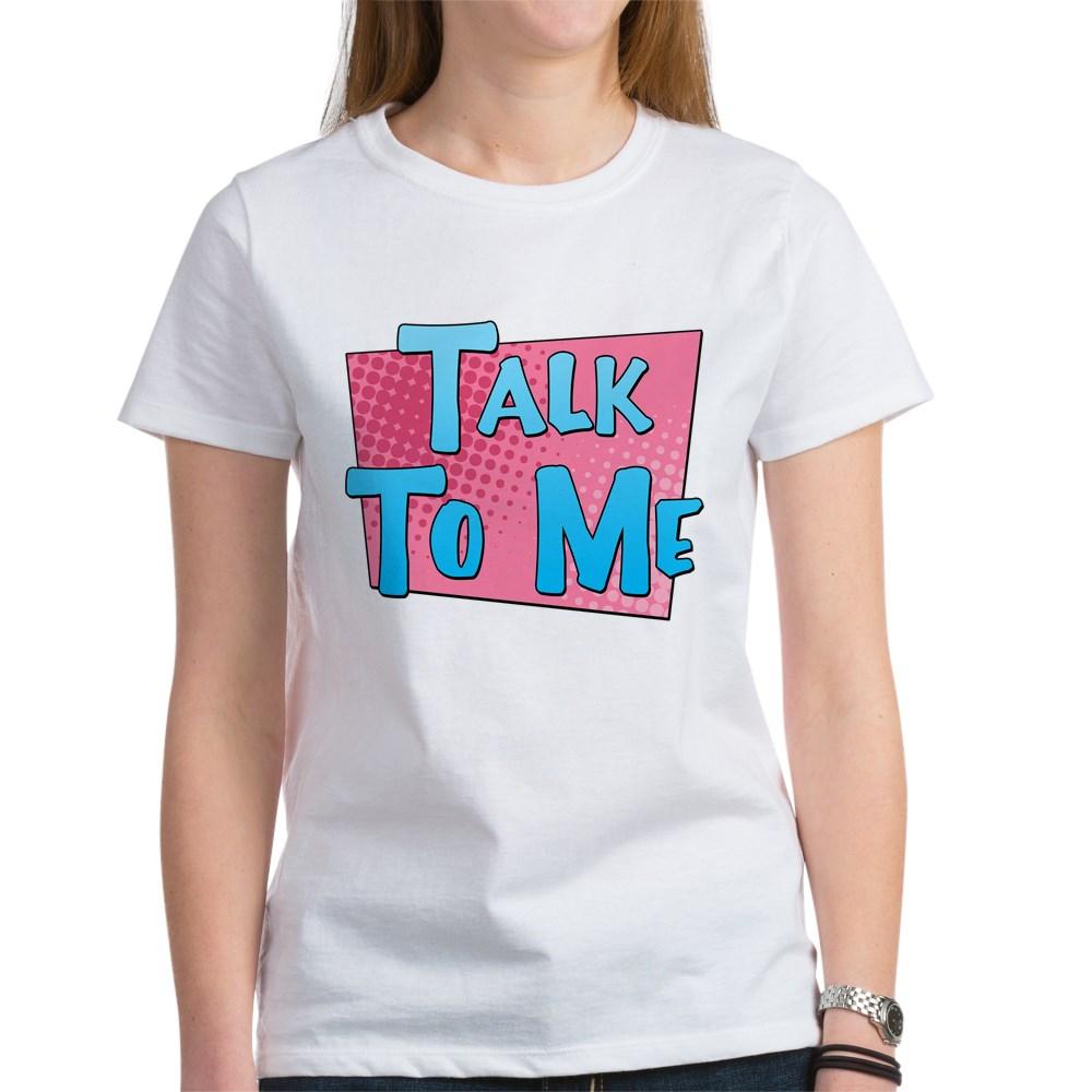 Talk to Me Women's T-Shirt