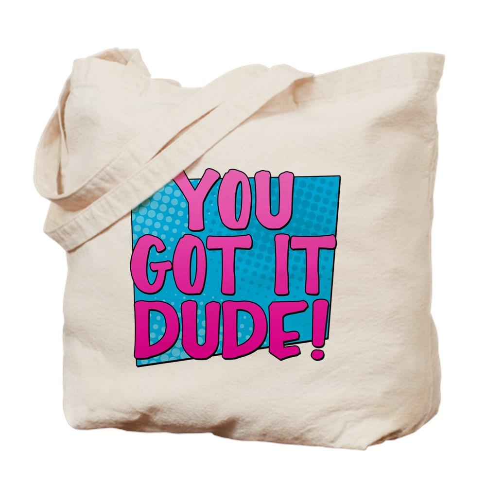 You Got It Dude Tote Bag