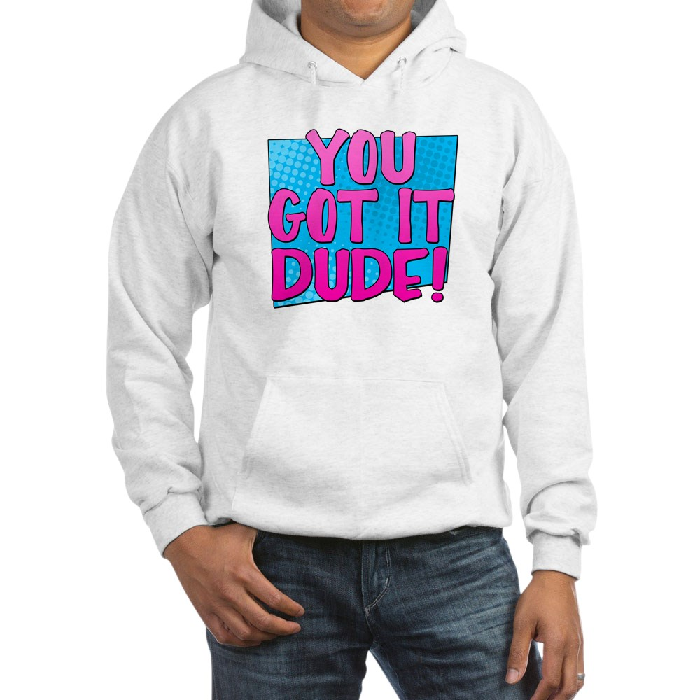 You Got It Dude Hooded Sweatshirt