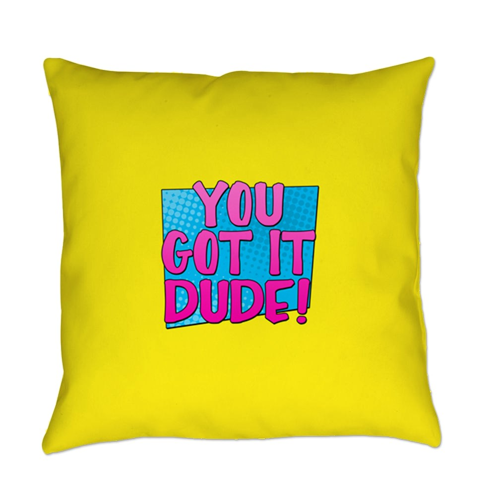 You Got It Dude Everyday Pillow