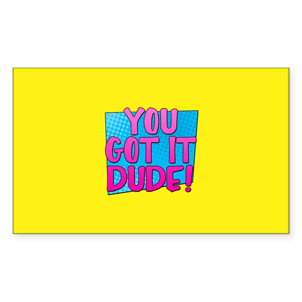 You Got It Dude Rectangle Sticker
