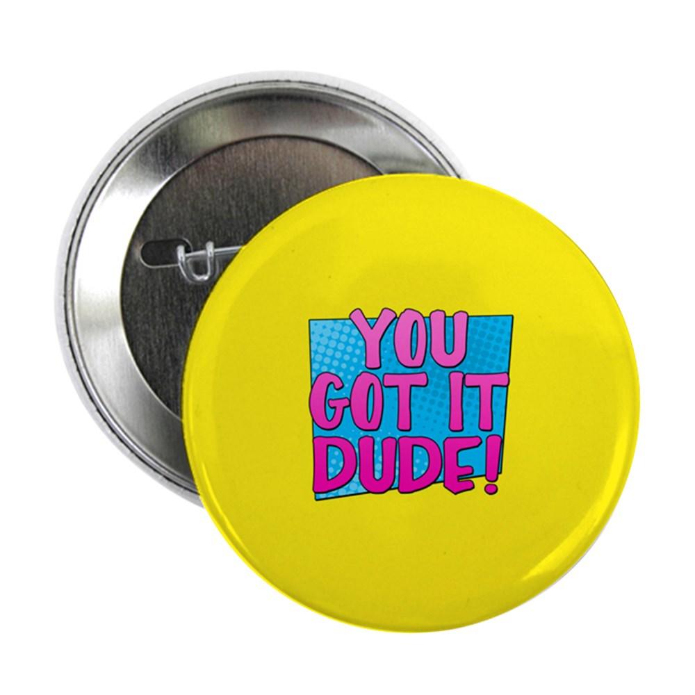 You Got It Dude 2.25
