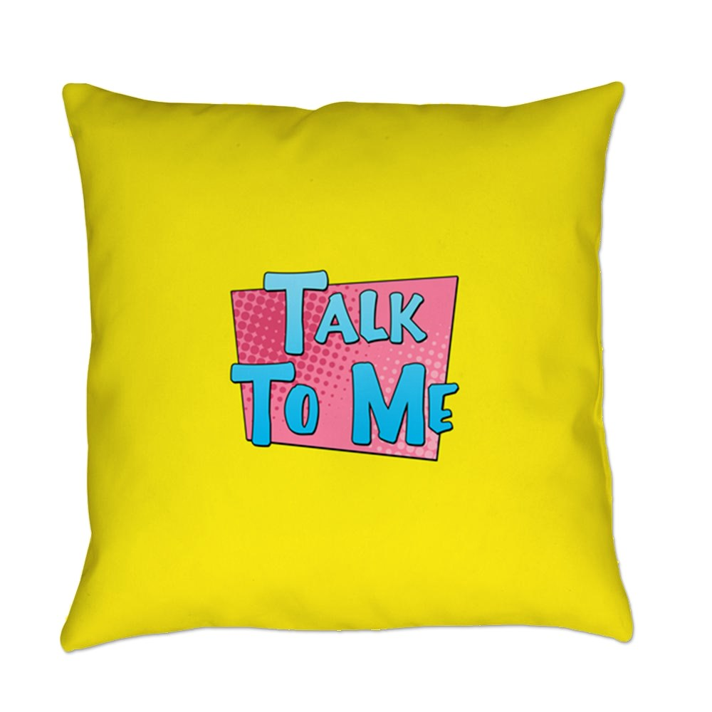 Talk to Me Everyday Pillow