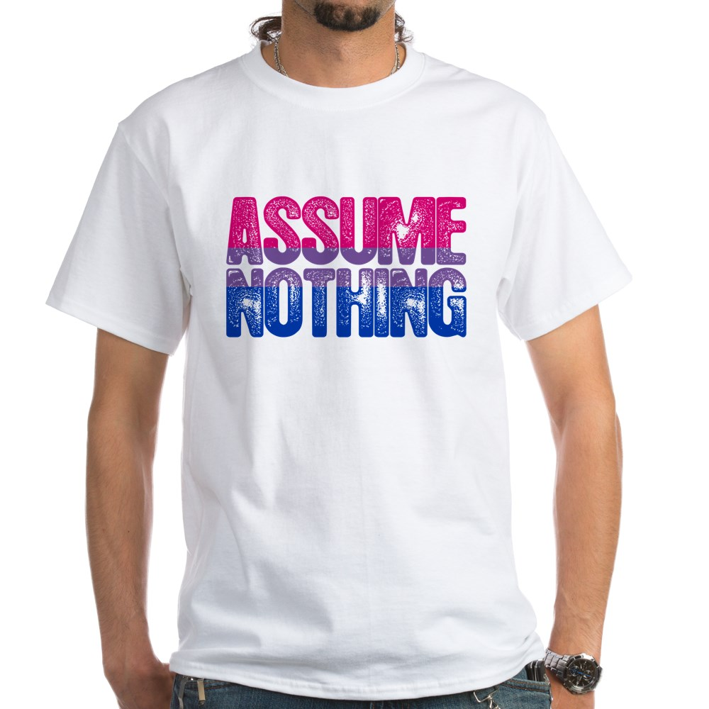 Assume Nothing - Bisexual Pride White T-Shirt