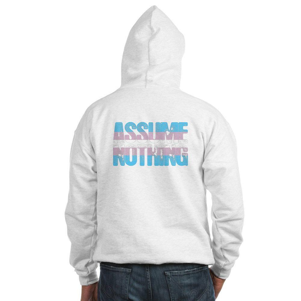 Assume Nothing Transgender Pride Hooded Sweatshirt