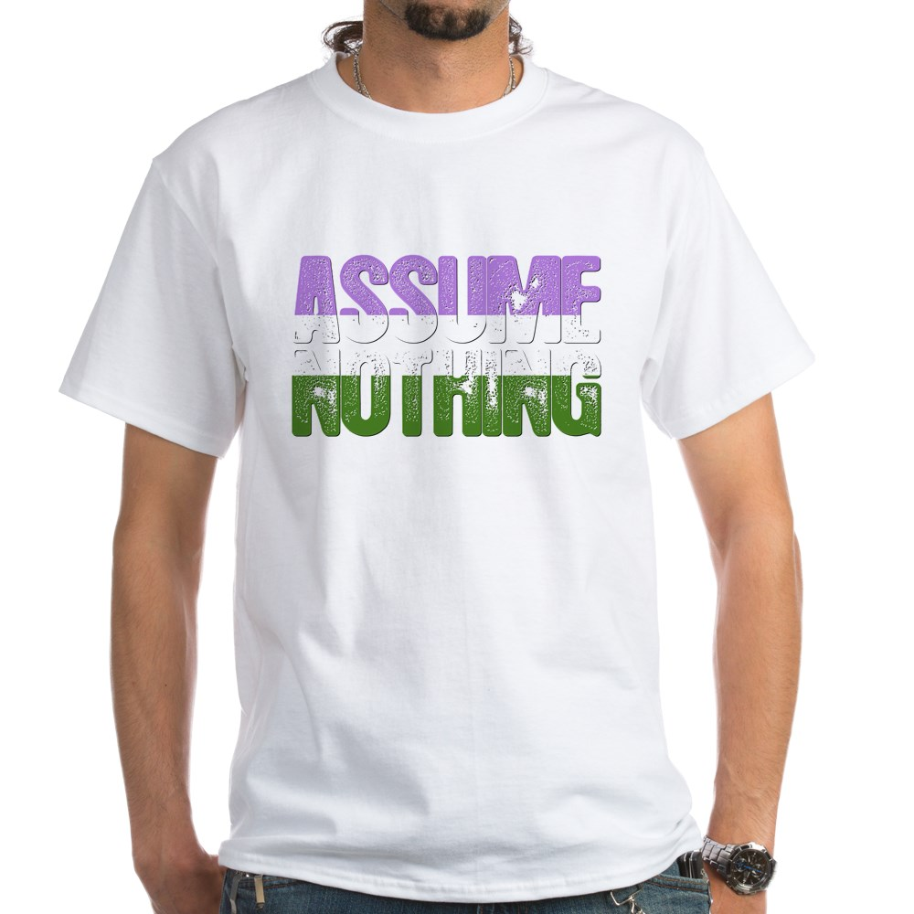 Assume Nothing Genderqueer Pride White T-Shirt