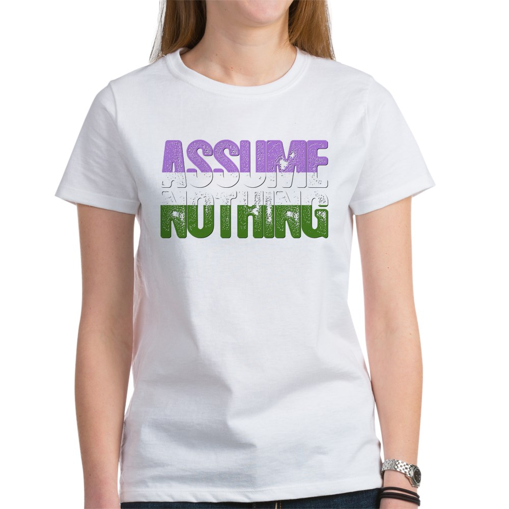 Assume Nothing Genderqueer Pride Women's T-Shirt