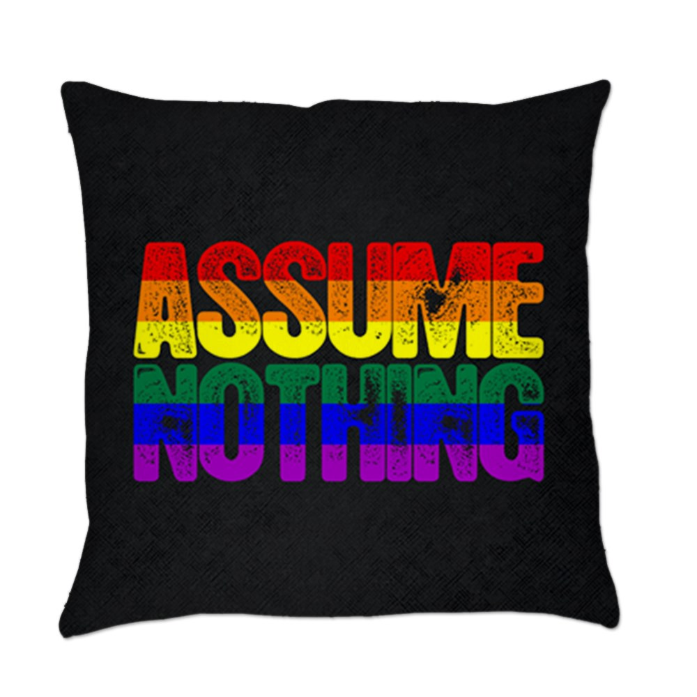 Assume Nothing Rainbow Gay Pride Flag Everyday Pillow