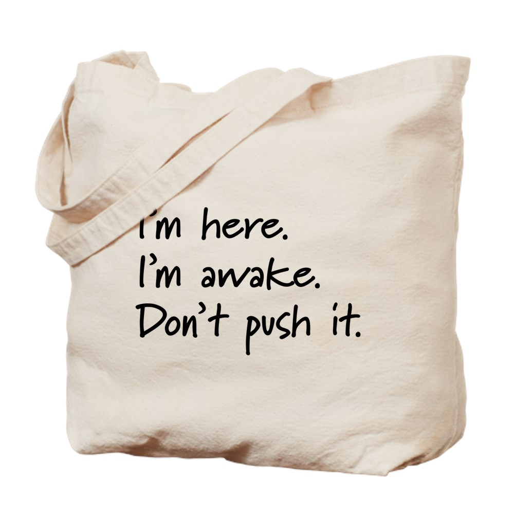 I'm Here. I'm Awake. Don't Push It. Tote Bag