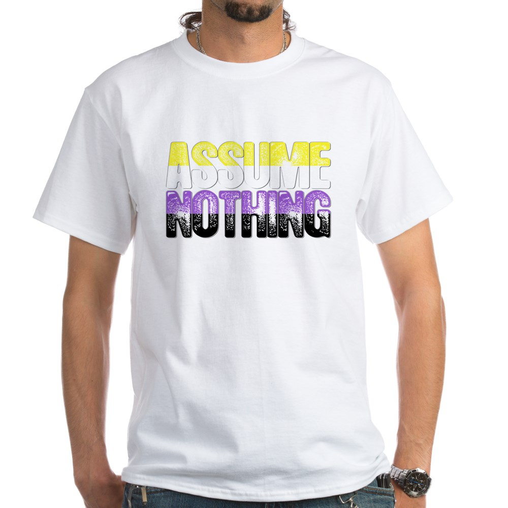 Assume Nothing Nonbinary Pride White T-Shirt
