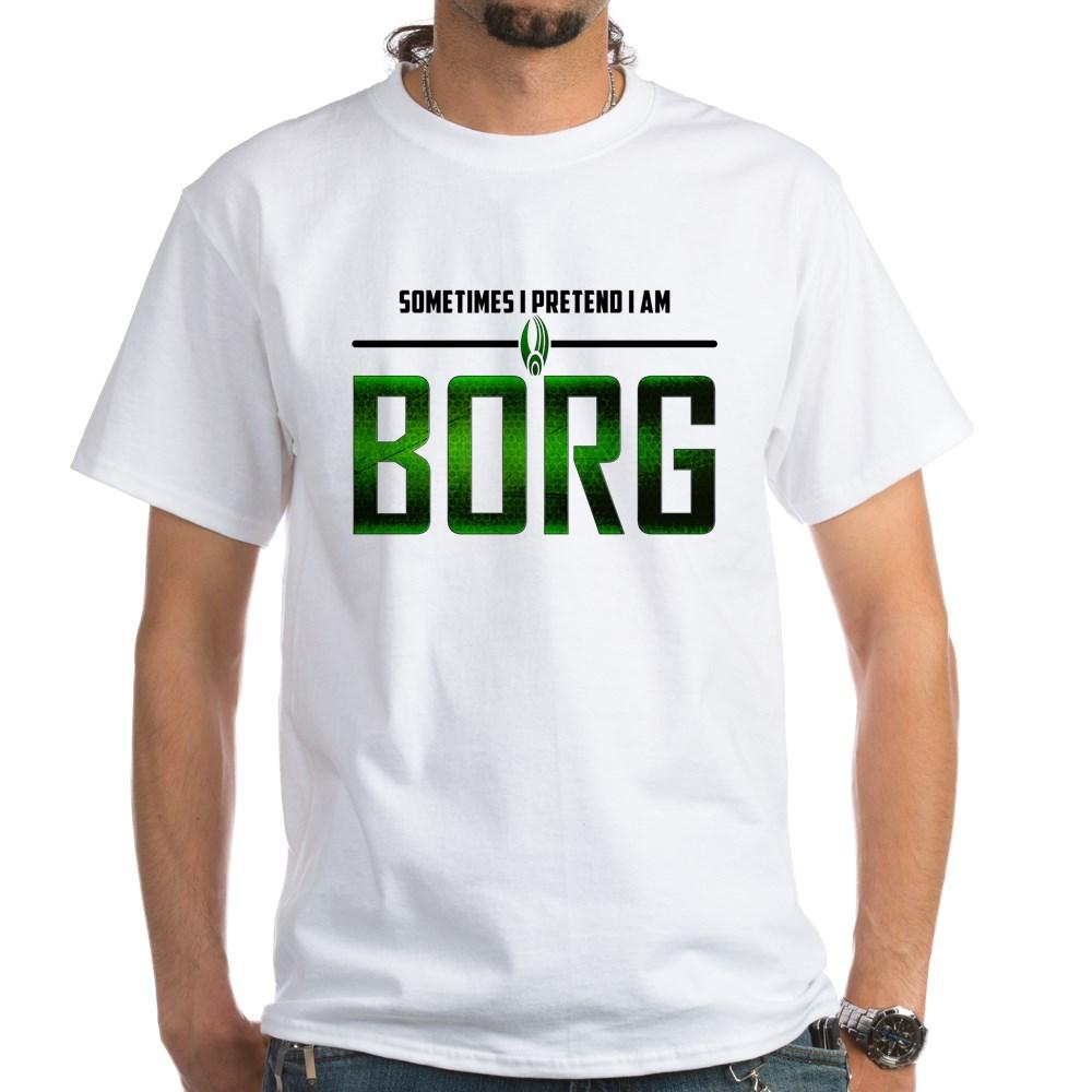 Sometimes I Pretend I am Borg White T-Shirt