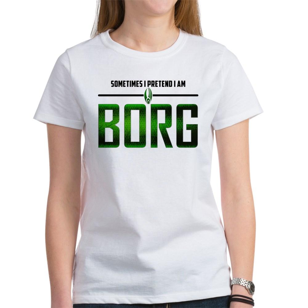 Sometimes I Pretend I am Borg Women's T-Shirt