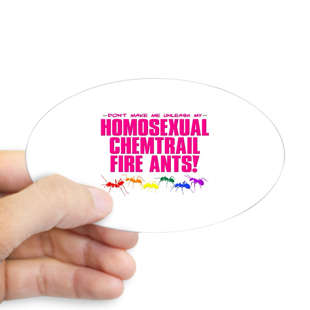 Homosexual Chemtrail Fire Ants Oval Sticker