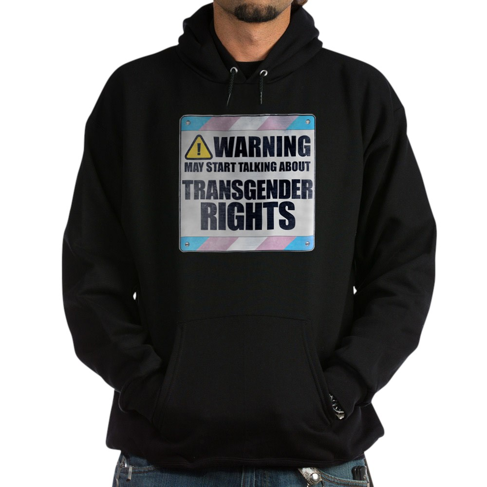 Warning May Start Talking About Transgender Rights Dark Hoodie