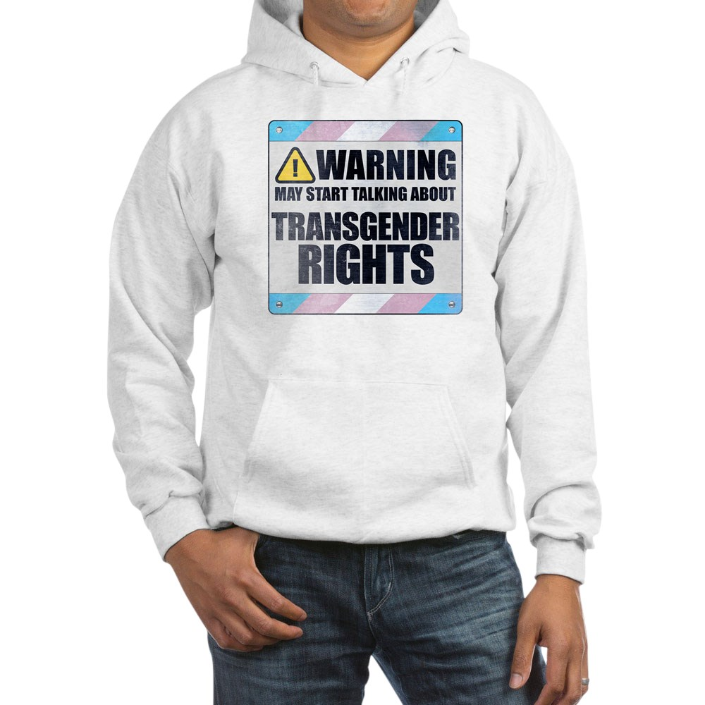 Warning May Start Talking About Transgender Rights Hooded Sweatshirt