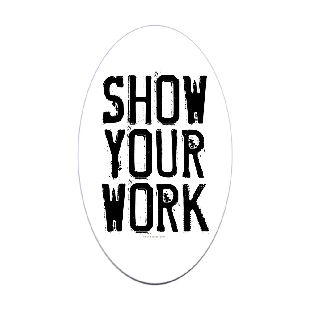 Show Your Work Oval Sticker
