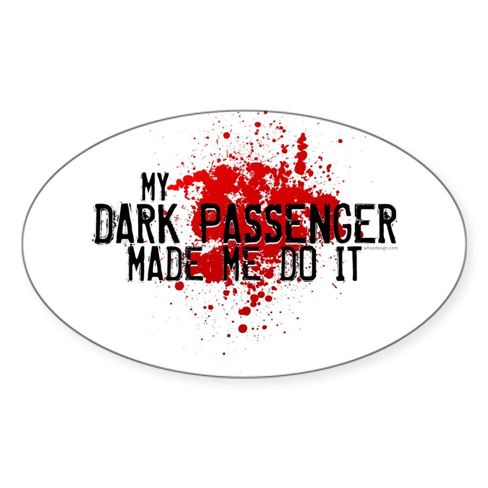 My Dark Passenger Made Me Do It Oval Sticker