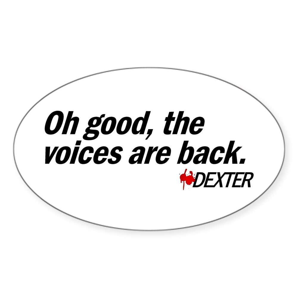 Oh good, the voices are back. - Dexter Oval Sticker