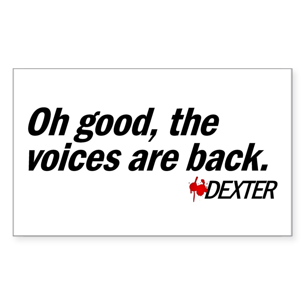 Oh good, the voices are back. - Dexter Rectangle Sticker