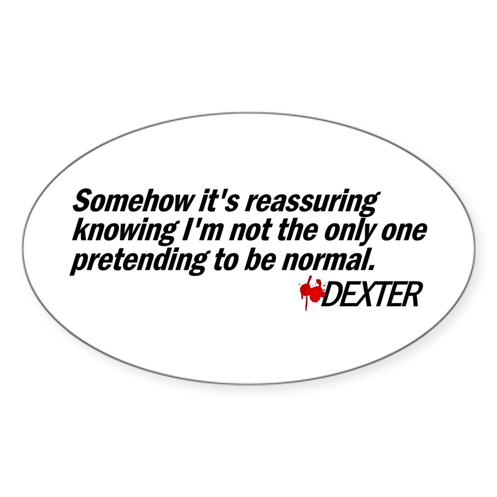 Not the Only One Pretending to Be Normal - Dexter Oval Sticker