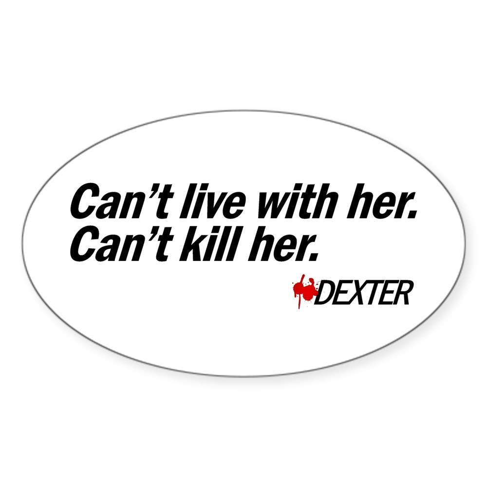 Can't Live With Her. Can't Kill her - Dexter Oval Sticker