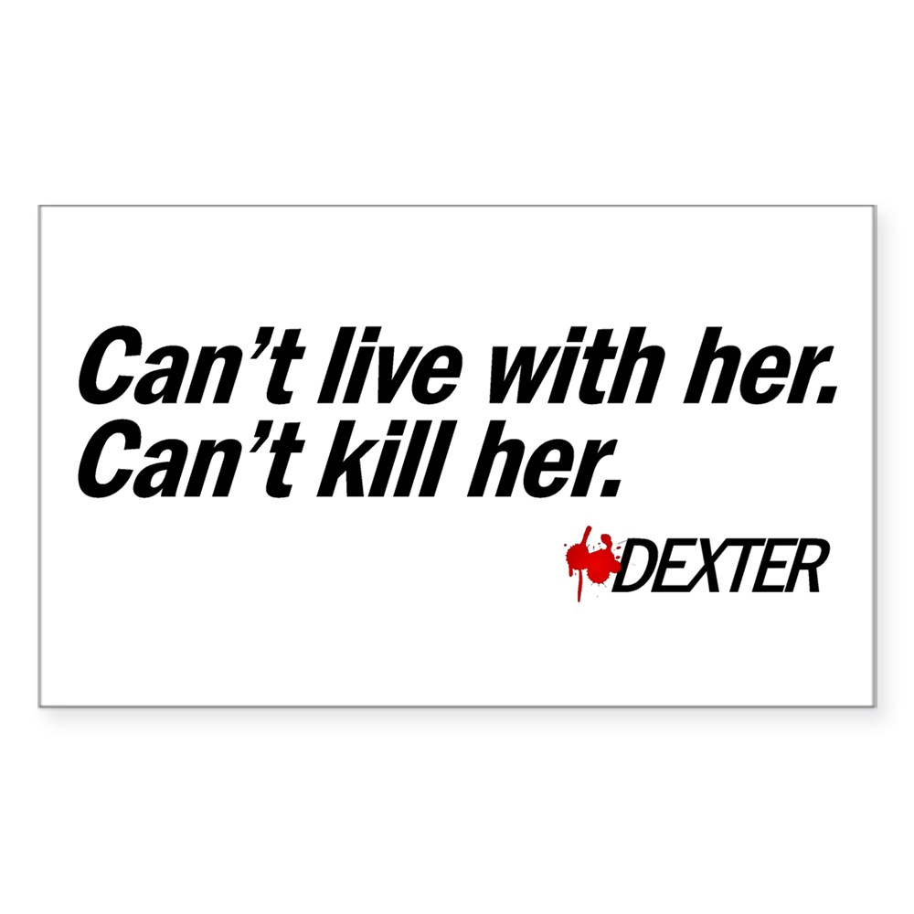 Can't Live With Her. Can't Kill her - Dexter Rectangle Sticker