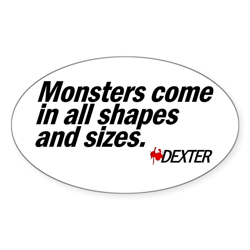 Monsters Come In All Shapes and Sizes - Dexter Oval Sticker