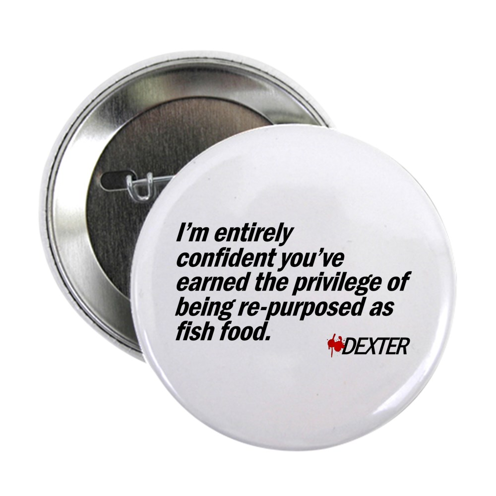 Re-purposed as Fish Food - Dexter Quote 2.25