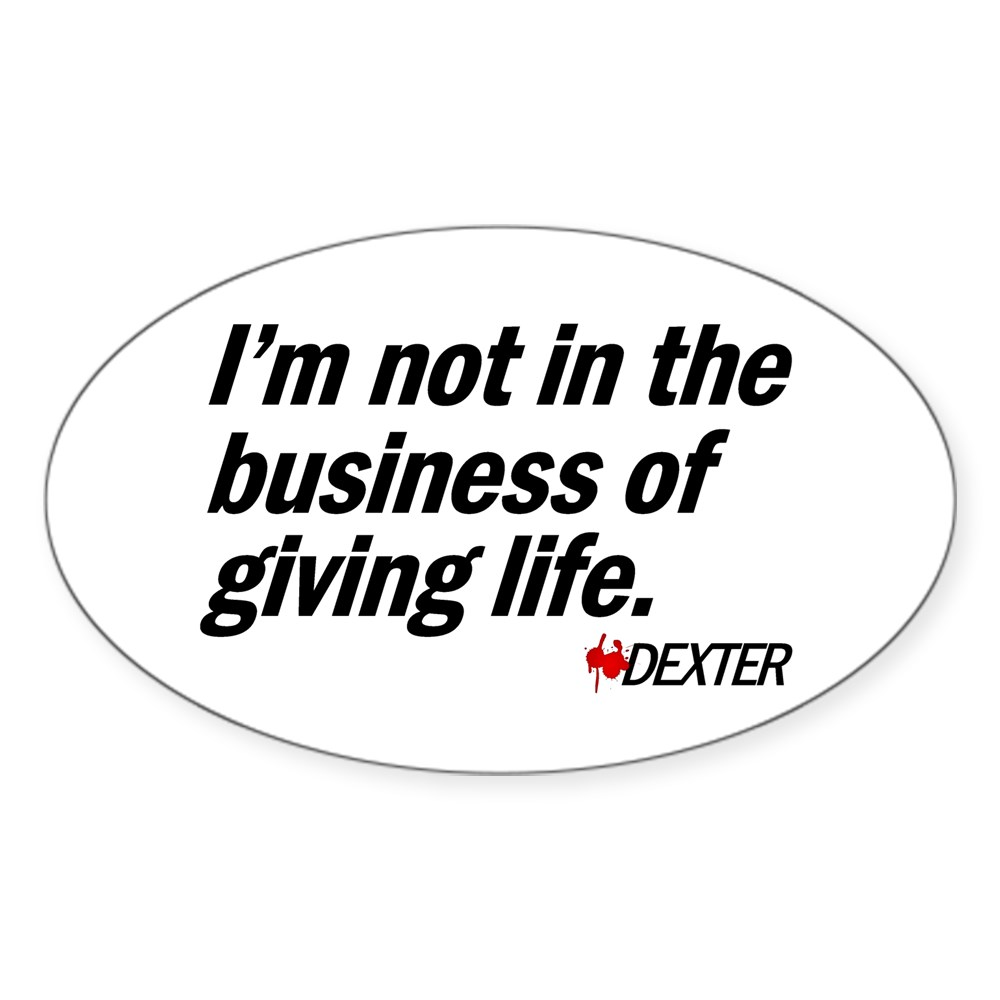 Not in the Business of Giving Life - Dexter Quote Oval Sticker