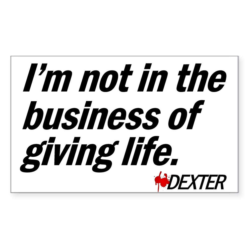 Not in the Business of Giving Life - Dexter Quote Rectangle Sticker