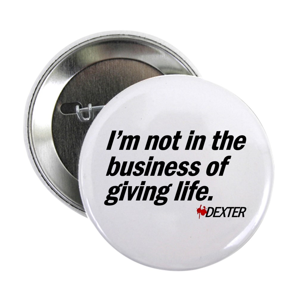 Not in the Business of Giving Life - Dexter Quote 2.25