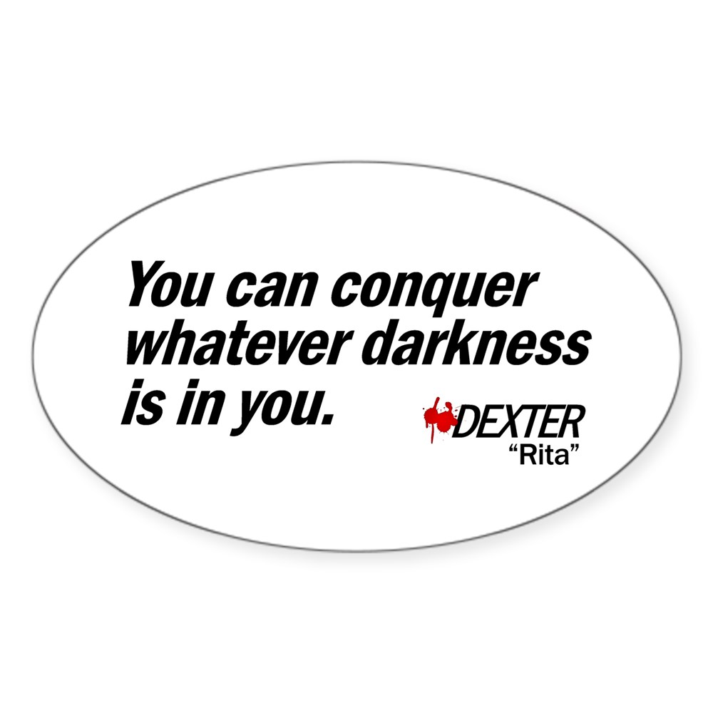 Conquer Whatever Darkness Is In You - Dexter Quote Oval Sticker