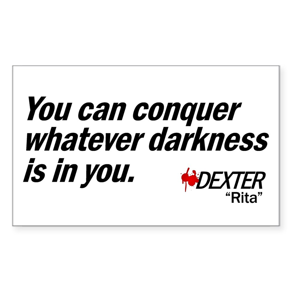 Conquer Whatever Darkness Is In You - Dexter Quote Rectangle Sticker