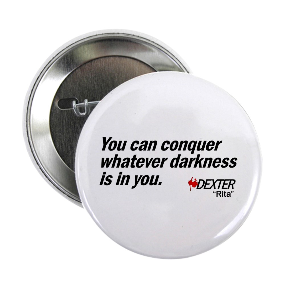 Conquer Whatever Darkness Is In You - Dexter Quote 2.25