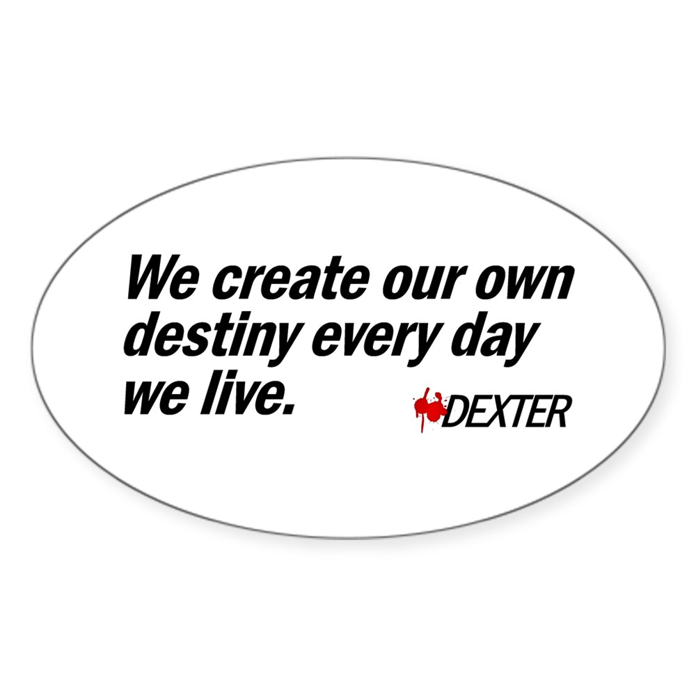 We Create Our Own Destiny Every Day We Live - Dext Oval Sticker