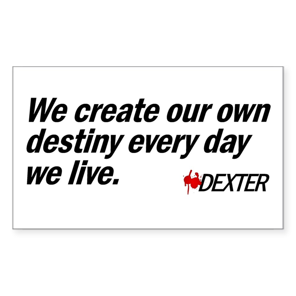 We Create Our Own Destiny Every Day We Live - Dext Rectangle Sticker