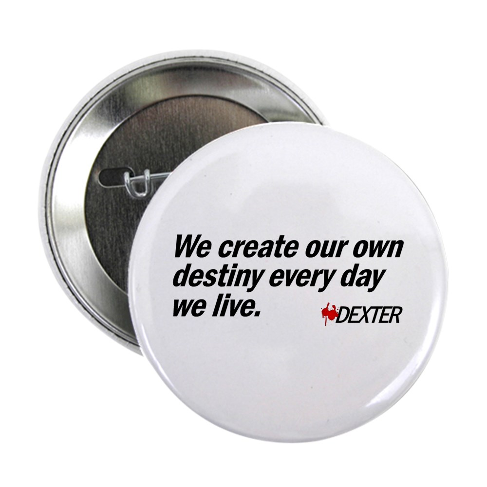 We Create Our Own Destiny Every Day We Live - Dext 2.25