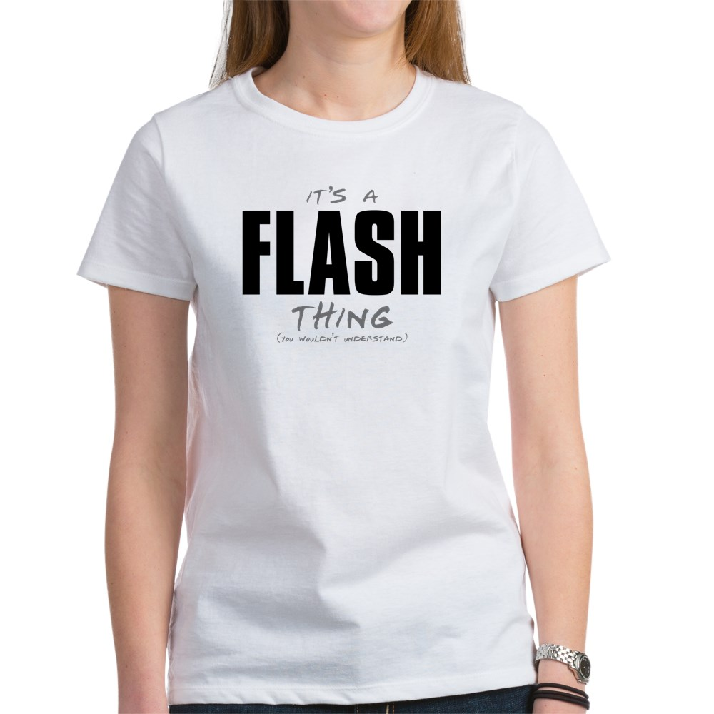 It's a Flash Thing - You Wouldn't Understand Women's T-Shirt