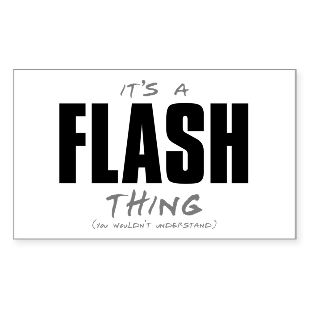 It's a Flash Thing - You Wouldn't Understand Rectangle Sticker