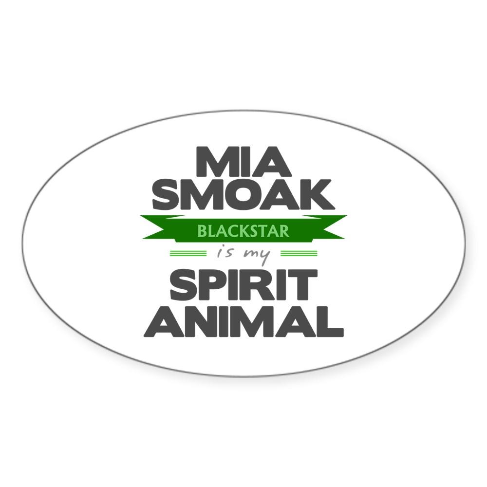 Mia Smoak is my Spirit Animal Oval Sticker