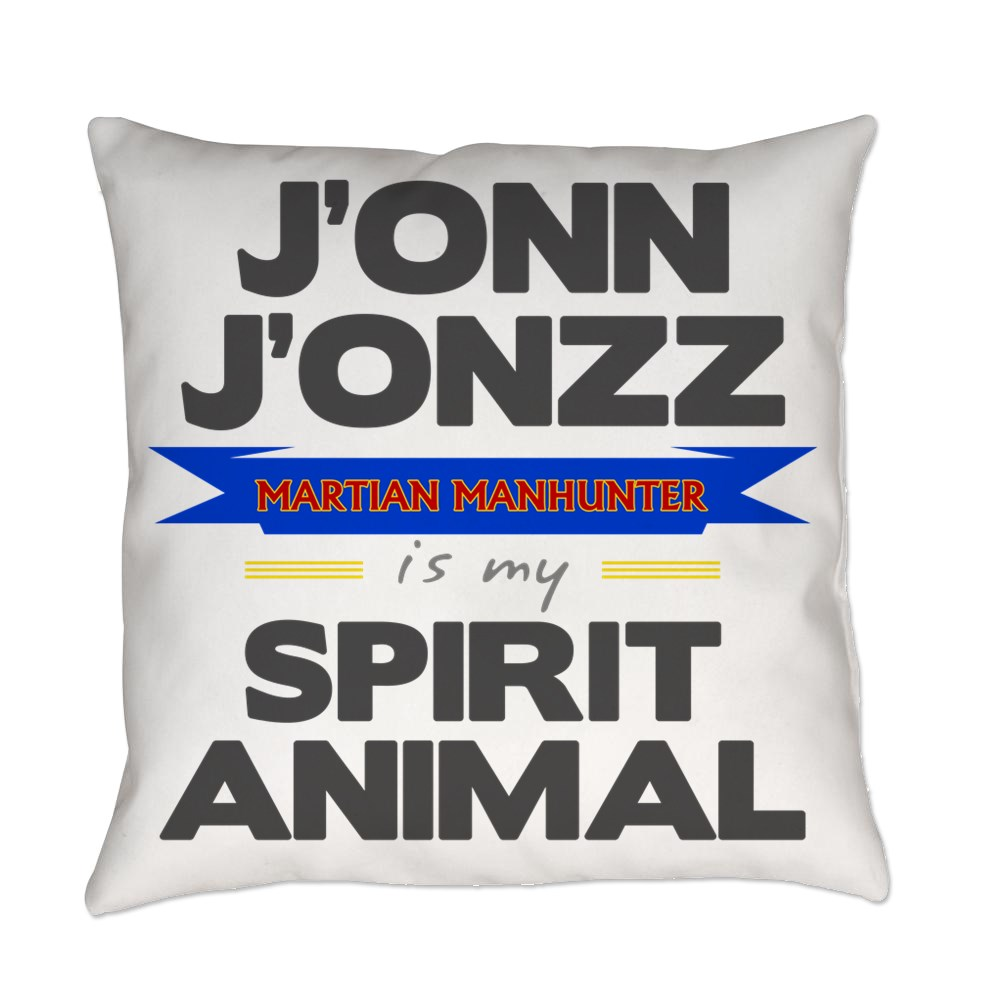J'onn J'onzz is my Spirit Animal Everyday Pillow