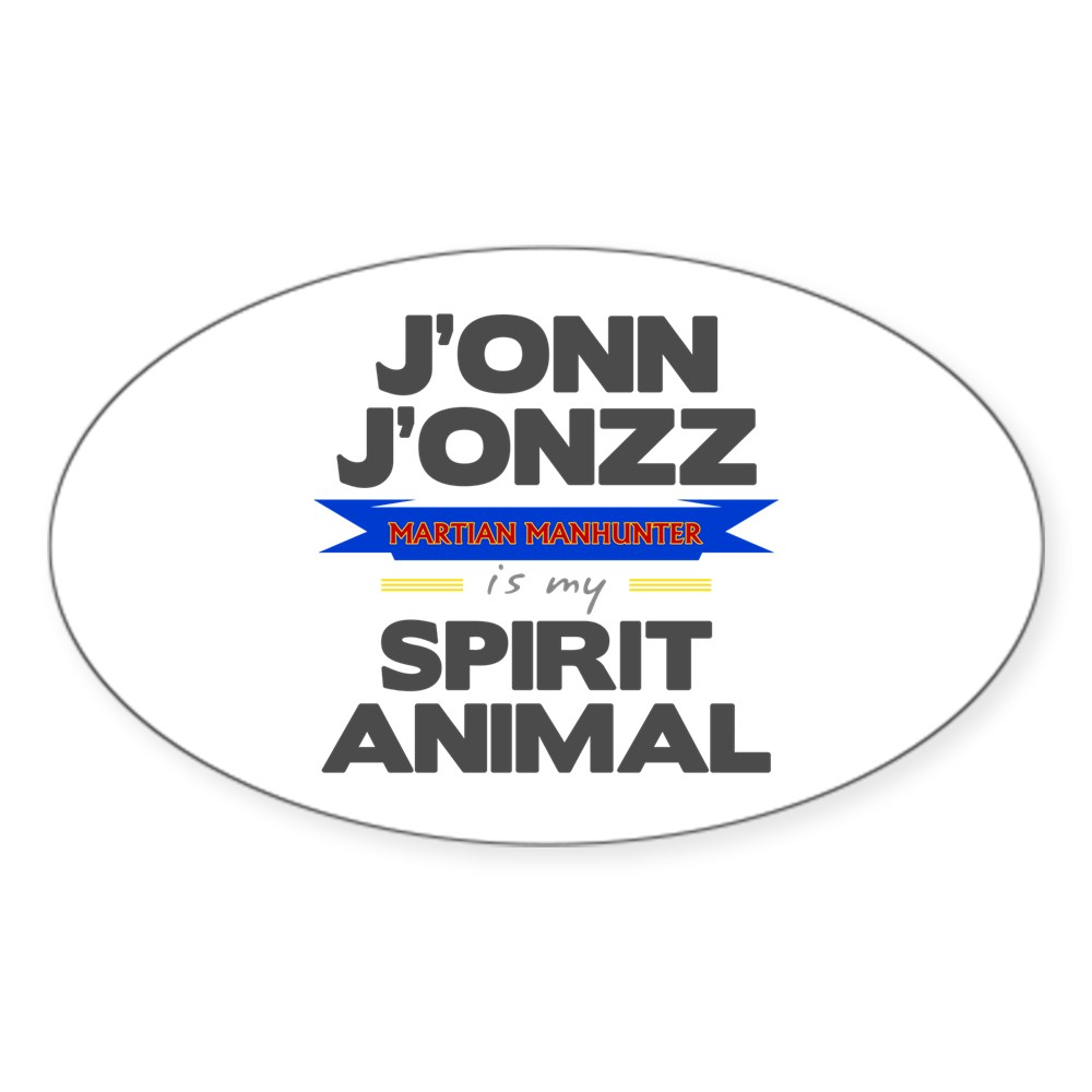 J'onn J'onzz is my Spirit Animal Oval Sticker