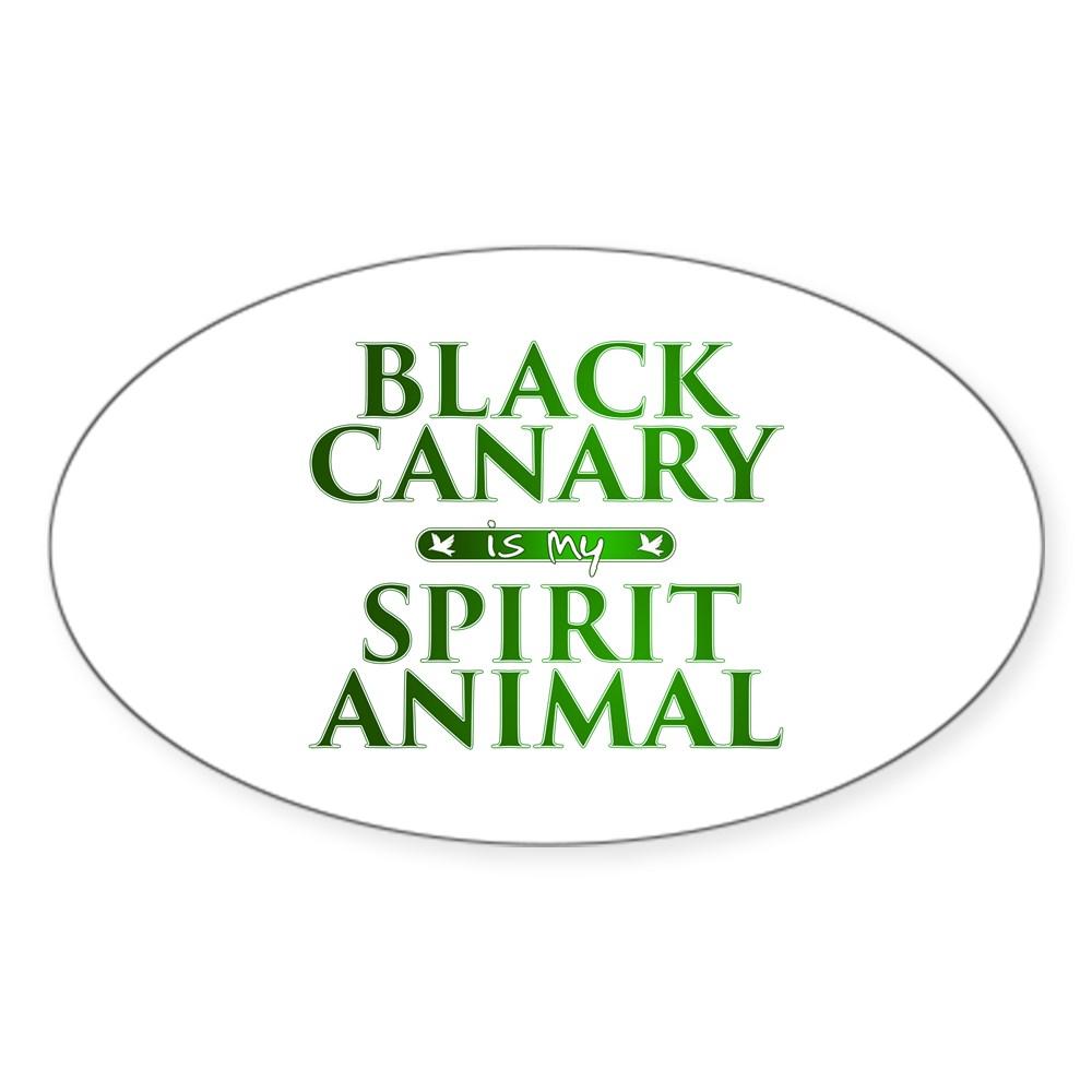 Black Canary is my Spirit Animal Oval Sticker
