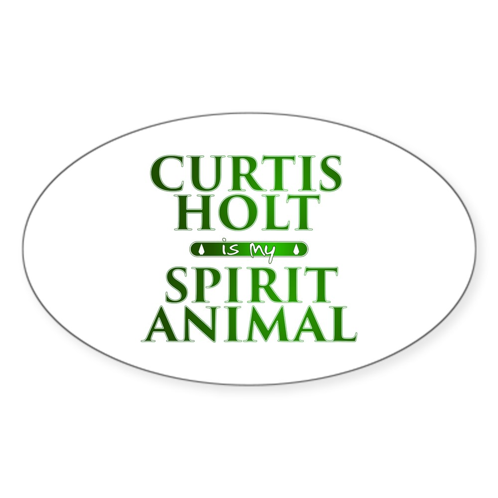 Curtis Holt is my Spirit Animal Oval Sticker