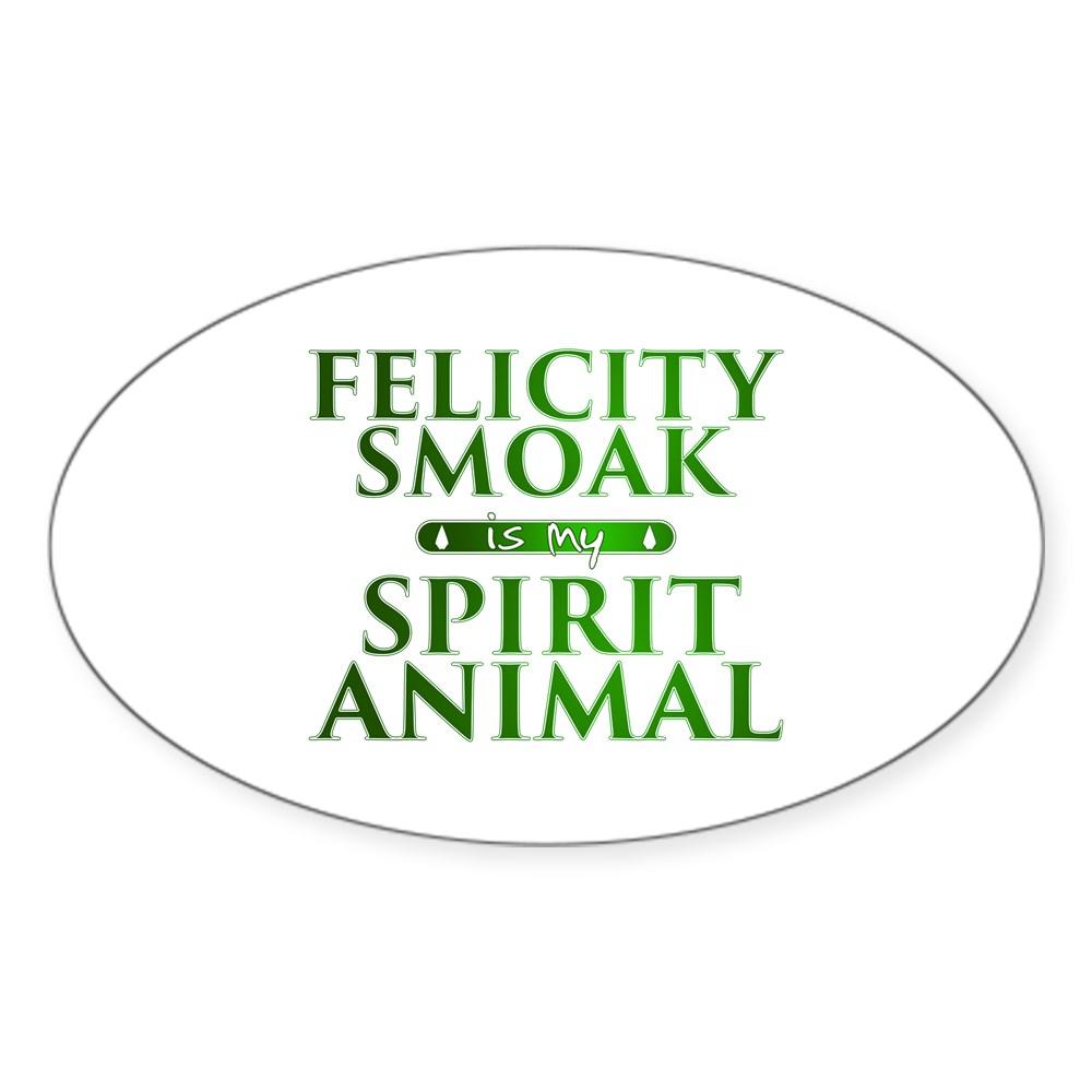 Felicity Smoak is my Spirit Animal Oval Sticker