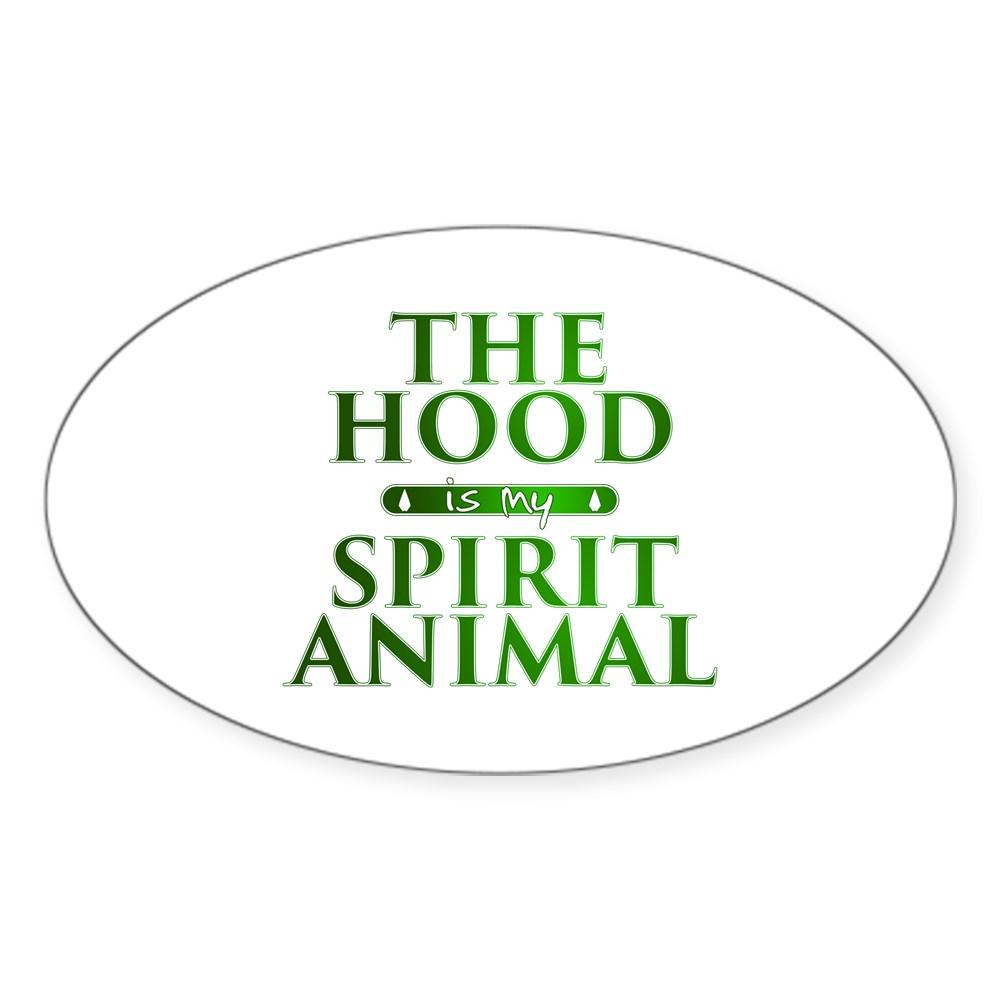 The Hood is my Spirit Animal Oval Sticker