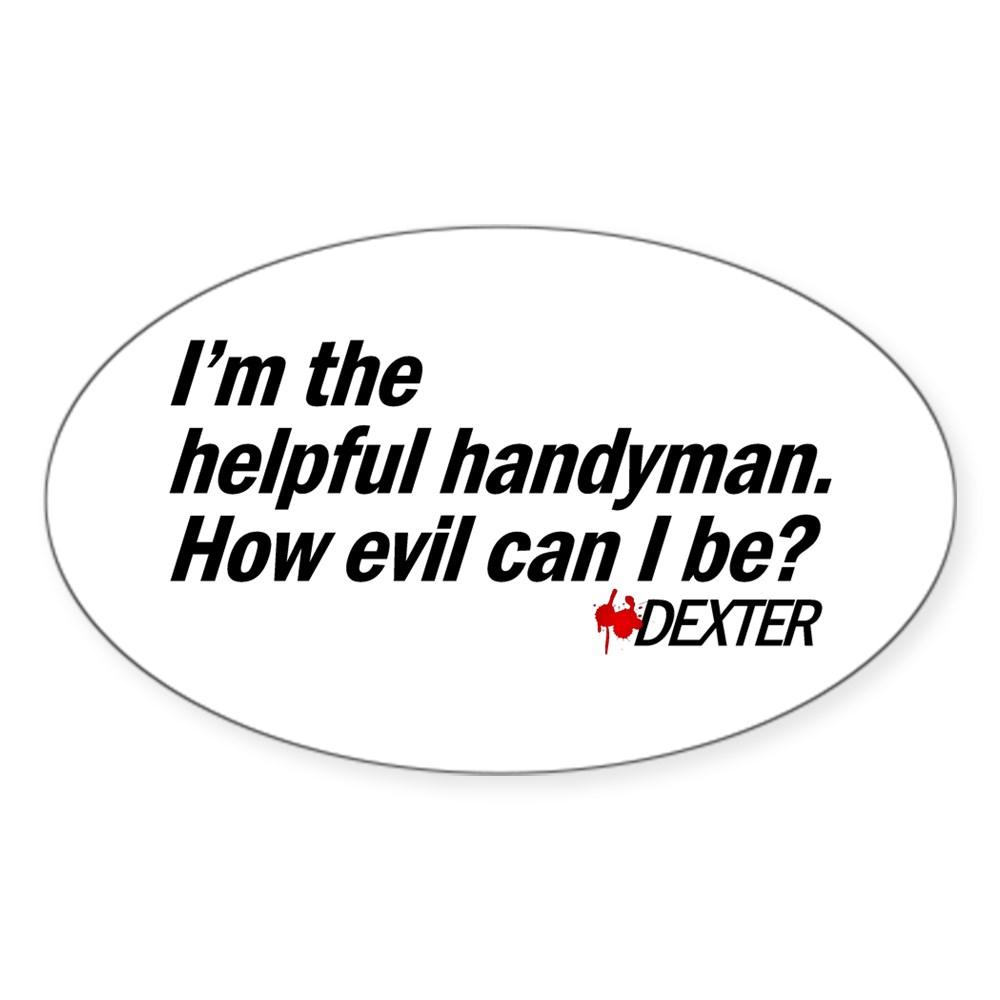 I'm the Helpful Handyman. How Evil Can I Be? Oval Sticker