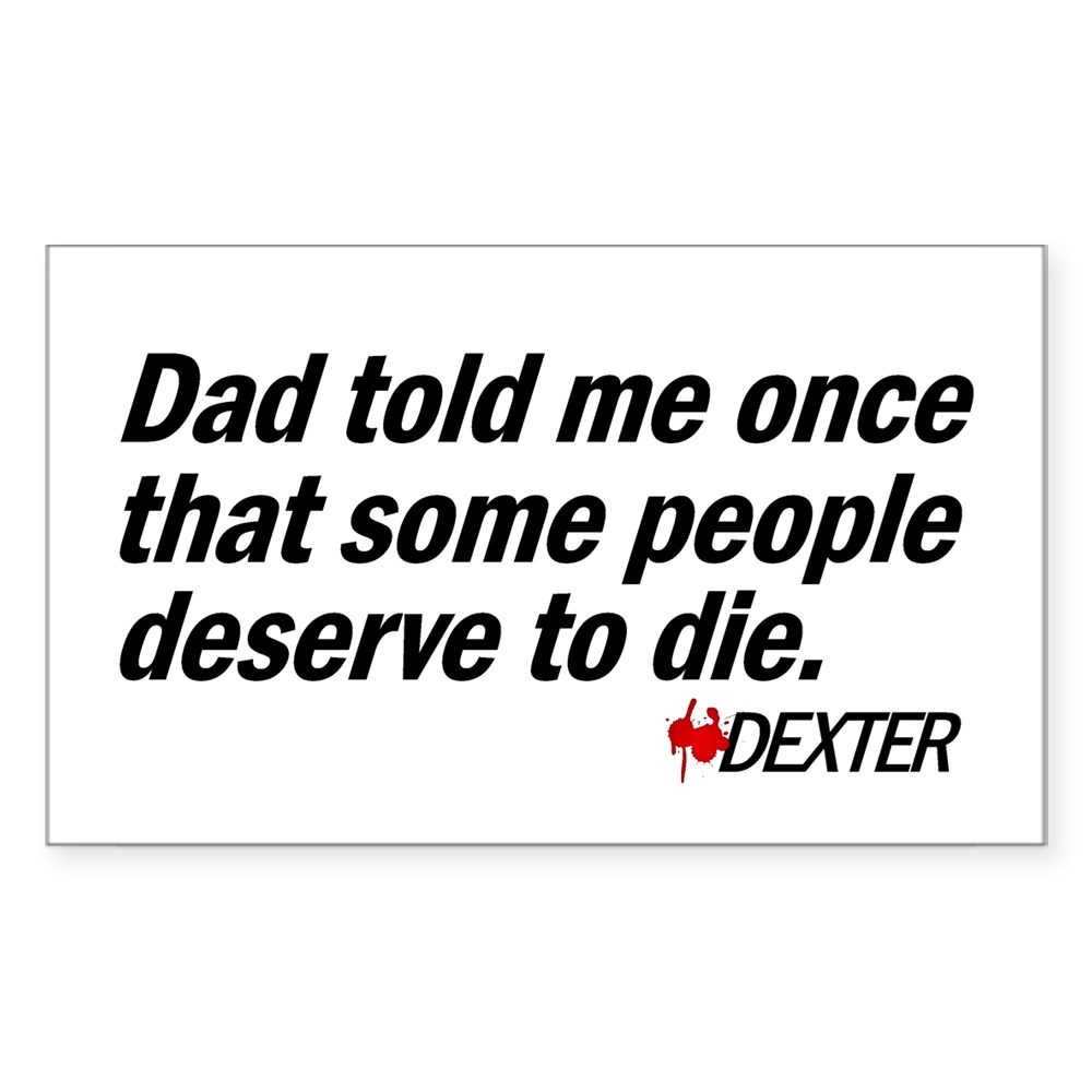 Dad Told Me Once Some People Deserve to Die Rectangle Sticker