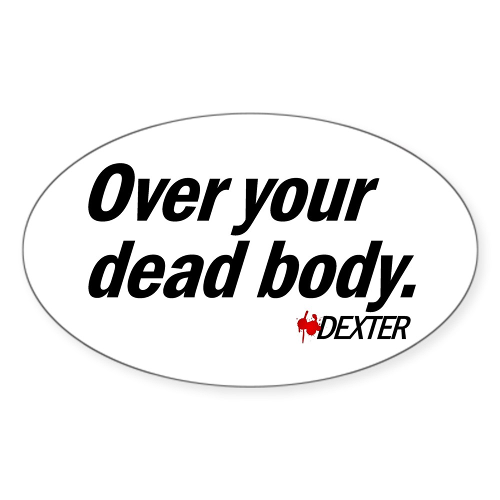 Over Your Dead Body Oval Sticker