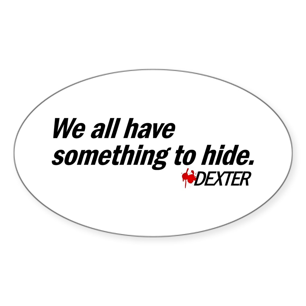 We All Have Something to Hide - Dexter Quote Oval Sticker
